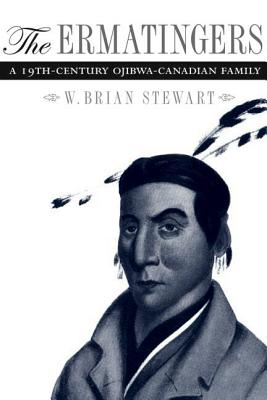 The Ermatingers: A 19th-Century Ojibwa-Canadian Family - Stewart, W Brian