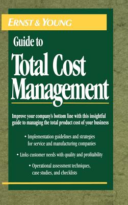 The Ernst & Young Guide to Total Cost Management - Ernst & Young Llp, and Ostrenga, Michael R, and Ozan, Terrence R