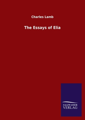 The Essays of Elia - Lamb, Charles