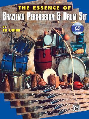 The Essence of Brazilian Percussion & Drum Set - Uribe, Ed