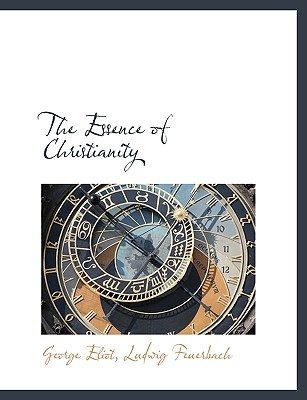 The Essence of Christianity - Eliot, George, and Feuerbach, Ludwig