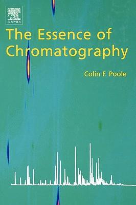 The Essence of Chromatography - Poole, Colin F