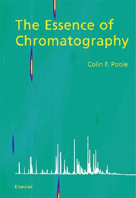 The Essence of Chromatography - Poole, Colin F