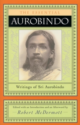The Essential Aurobindo - McDermott, Robert (Editor)