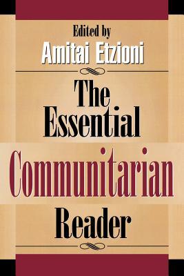 The Essential Communitarian Reader - Etzioni, Amitai (Editor), and Bayer, Ronald, Professor (Contributions by), and Barber, Benjamin R (Contributions by)