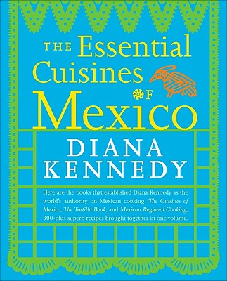 The Essential Cuisines of Mexico - Kennedy, Diana