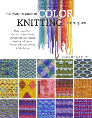 The Essential Guide to Color Knitting Techniques - Radcliffe, Margaret