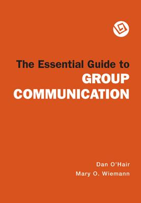 The Essential Guide to Group Communication - O'Hair, Dan