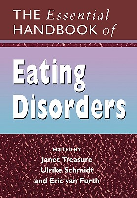 The Essential Handbook of Eating Disorders - Treasure, Janet (Editor), and Schmidt, Ulrike (Editor), and Furth, Eric Van (Editor)
