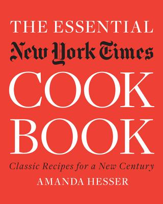 The Essential New York Times Cookbook: Classic Recipes for a New Century - Hesser, Amanda