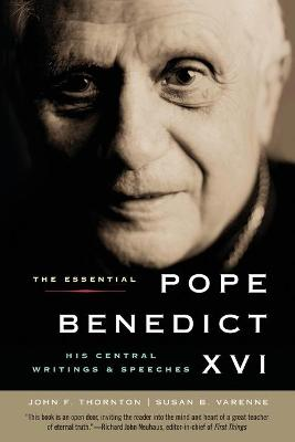 The Essential Pope Benedict XVI: His Central Writings and Speeches - Thornton, John F, and Varenne, Susan B, M.A., Ph.D.