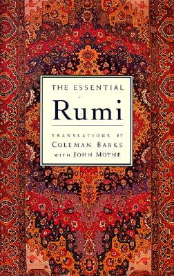 The Essential Rumi - Reissue: New Expanded Edition - Rumi, Jalalu'l-Din, and Jalal al-Din Rumi, Maulana, and Jalal