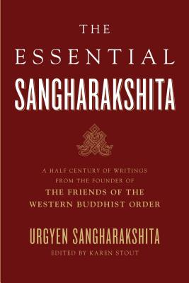 The Essential Sangharakshita: A Half-Century of Writings from the Founder of the Friends of the Western Buddhist Order - Sangharakshita, Urgyen