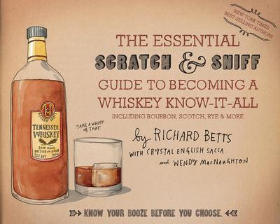 The Essential Scratch & Sniff Guide to Becoming a Whiskey Know-It-All: Know Your Booze Before You Choose - Betts, Richard, and English Sacca, Crystal, and MacNaughton, Wendy