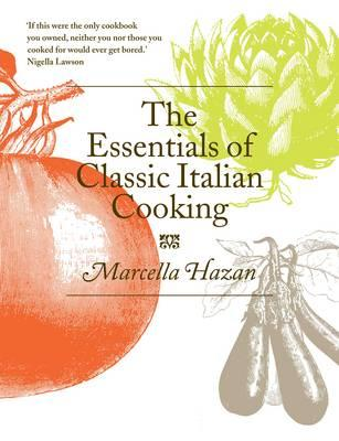 The Essentials of Classic Italian Cooking - Hazan, Marcella