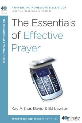 The Essentials of Effective Prayer - Arthur, Kay, and Lawson, David, and Lawson, BJ