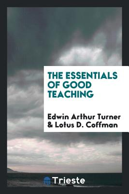 The Essentials of Good Teaching - Turner, Edwin Arthur