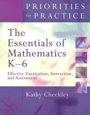 The Essentials of Mathematics K-6: Effective Curriculum, Instruction, and Assessment - Checkley, Kathy