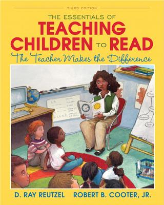 The Essentials of Teaching Children to Read: The Teacher Makes the Difference - Reutzel, D. Ray, and Cooter, Robert B., Jr.