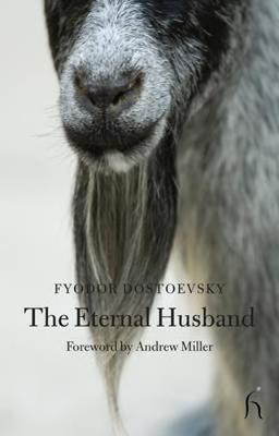 The Eternal Husband - Dostoevsky, Fyodor Mikhailovich, and Aplin, Hugh (Translated by), and Miller, Andrew (Foreword by)