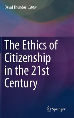 The Ethics of Citizenship in the 21st Century - Thunder, David (Editor)