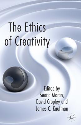 The Ethics of Creativity - Moran, Seana (Editor), and Cropley, David (Editor), and Kaufman, James (Editor)