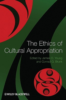 The Ethics of Cultural Appropriation - Young, James O. (Editor), and Brunk, Conrad G. (Editor)