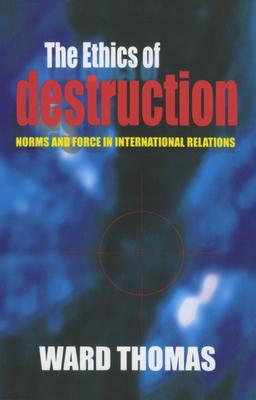 The Ethics of Destruction - Thomas, Ward