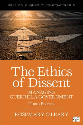 The Ethics of Dissent: Managing Guerrilla Government - O'Leary, Rosemary