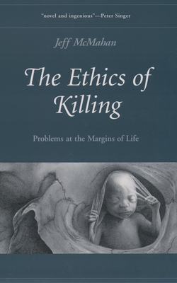 The Ethics of Killing: Problems at the Margins of Life - McMahan, Jeff