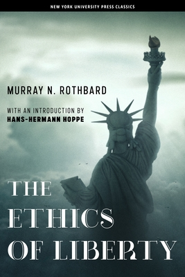The Ethics of Liberty - Rothbard, Murray N, and Hoppe, Hans-Hermann (Introduction by)