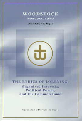 The Ethics of Lobbying: Organized Interests, Political Power, and the Common Good - Woodstock Theological Center