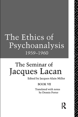 The Ethics of Psychoanalysis 1959-1960: The Seminar of Jacques Lacan - Lacan, Jacques, and Miller, Jacques Alain (Volume editor), and Porter, Dennis (Translated by)