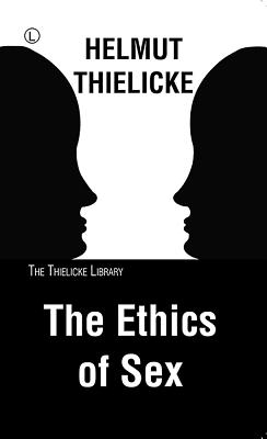 The Ethics of Sex - Thielicke, Helmut, and Doberstein, John W (Translated by)