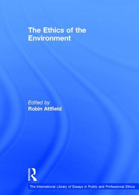 The Ethics of the Environment - Attfield, Robin (Editor)