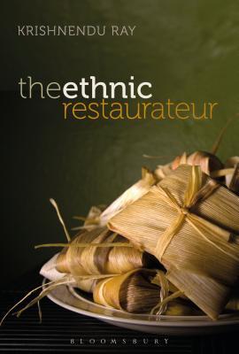 The Ethnic Restaurateur - Ray, Krishnendu