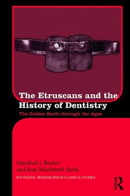 The Etruscans and the History of Dentistry: The Golden Smile through the Ages - Turfa, Jean MacIntosh, and Becker, Marshall Joseph