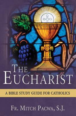 The Eucharist: A Bible Study for Catholics - Pacwa, Mitch, Father