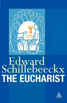 The Eucharist - Schillebeeckx, Edward