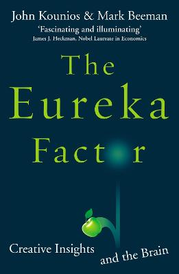 The Eureka Factor: Creative Insights and the Brain - Kounios, John, and Beeman, Mark