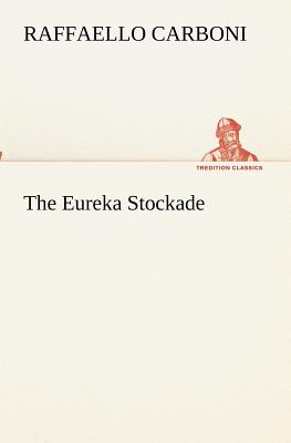 The Eureka Stockade - Carboni, Raffaello