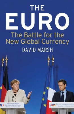 The Euro: The Battle for the New Global Currency - Marsh, David