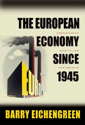 The European Economy Since 1945 European Economy Since 1945: Coordinated Capitalism and Beyond Coordinated Capitalism and Beyond - Eichengreen, Barry
