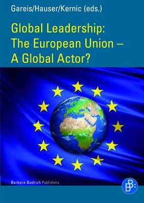 The European Union - A Global Actor? - Gareis, Sven Bernhard (Editor), and Hauser, Gunther (Editor), and Kernic, Franz (Editor)