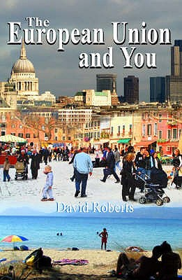 The European Union and You: Understand the Constitution, the Reform Treaty and the Arguments - Roberts, David