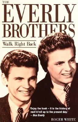 The Everly Brothers: Walk Right Back - White, Roger, and White
