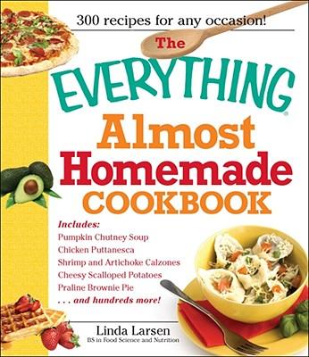 The Everything Almost Homemade Cookbook - Larsen, Linda