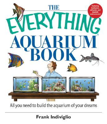 The Everything Aquarium Book: All You Need to Build the Aquarium of Your Dreams - Indiviglio, Frank