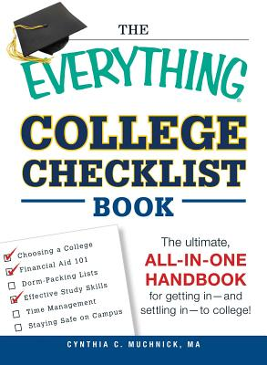 The Everything College Checklist Book: The Ultimate, All-in-one Handbook for Getting In - and Settling In - to College! - Muchnick, Cynthia Clumeck, MA