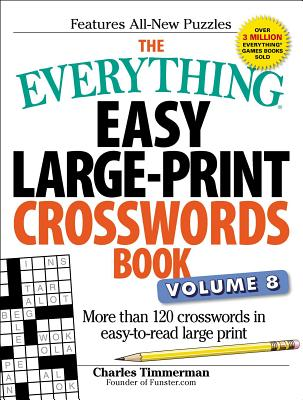 The Everything Easy Large-Print Crosswords Book, Volume 8: More Than 120 Crosswords in Easy-To-Read Large Print - Timmerman, Charles